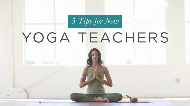 5 Tips for New Yoga Teachers Yoga International