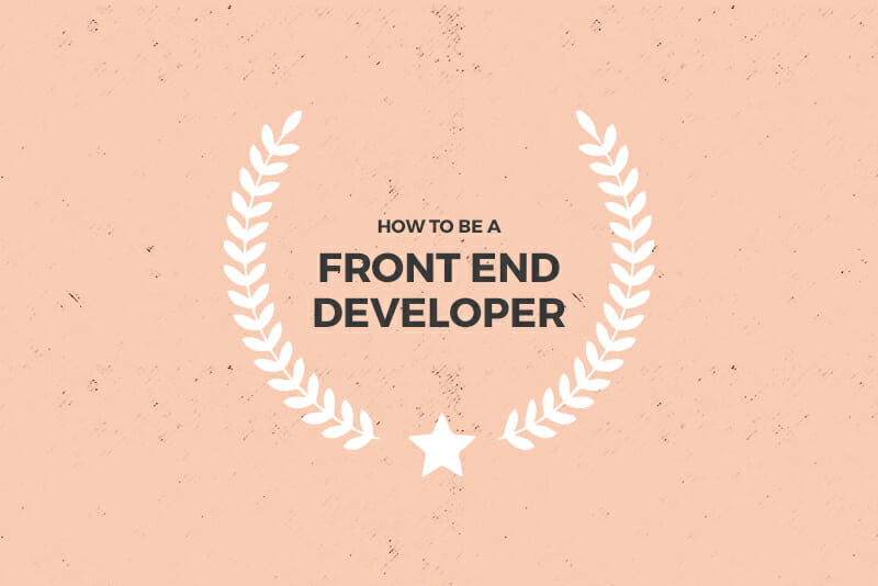 13 Skills You\u0027ll Need to be a Front End Developer