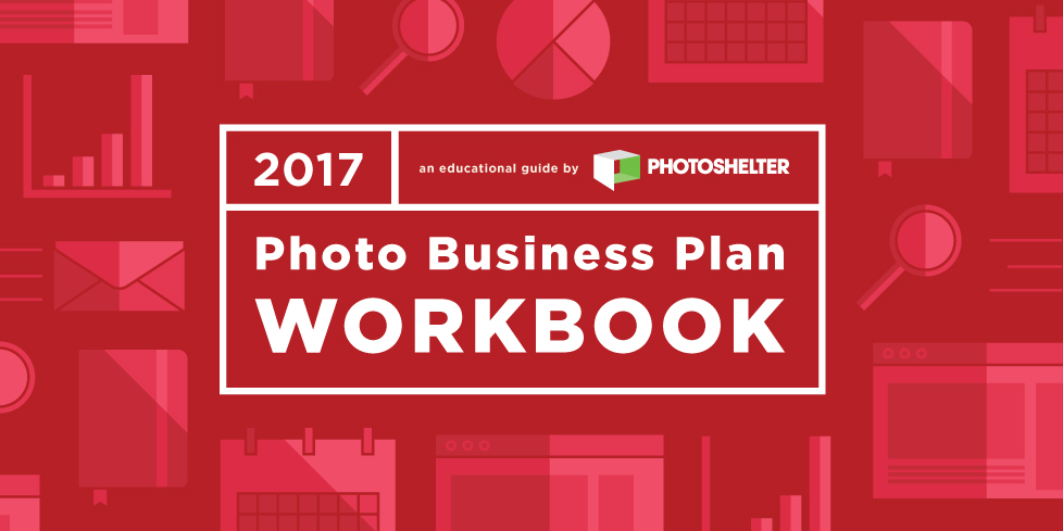 The 2017 Photo Business Plan Workbook - Photography Business Plan