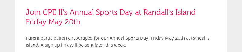 Join CPE II's Annual Sports Day at Randall's Island Friday May 20th Parent participation encouraged...