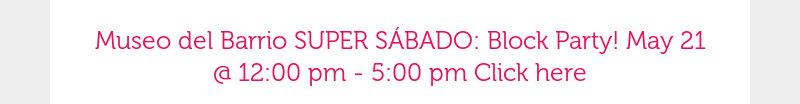 Museo del Barrio SUPER SÁBADO: Block Party! May 21 @ 12:00 pm - 5:00 pm Click here