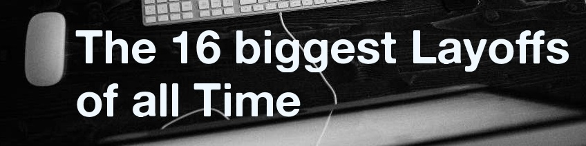 16 Biggest Company Layoffs of all Time Vetter Blog