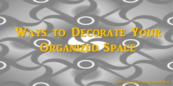 Ways to Decorate Your Organized Space