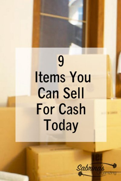 9 Items You Can Sell For Cash Today | Sabrina's Organizing