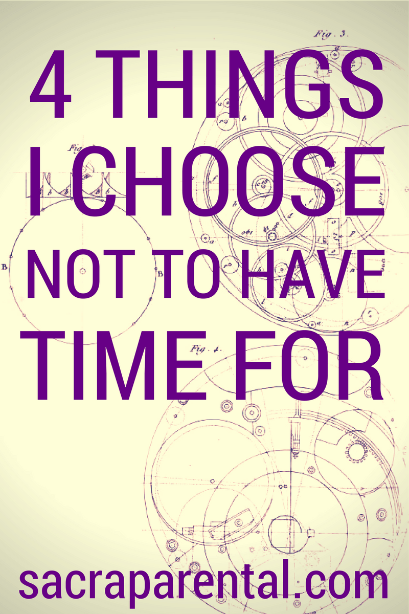 4 things I choose not to have time for