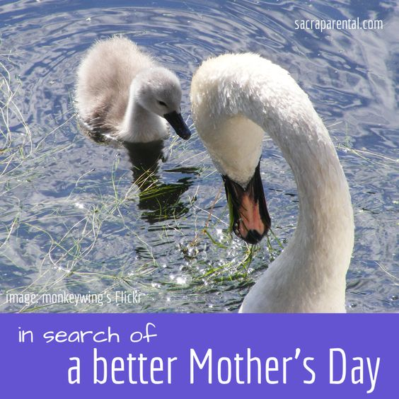 In search of a better mother's day | Sacraparental.com
