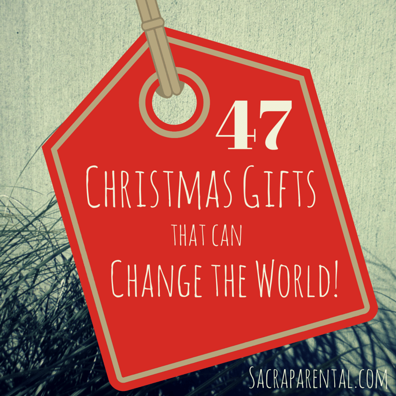 47 Christmas gift ideas to make the world a better place, rather than just contribute to debt and landfill waste. Add your ideas to the list, too! | Sacraparental.com