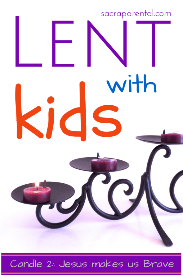 Lent with kids week 2, Lent at home, Lent candles, Transfiguration, praying for bravery with kids, Jesus makes us brave, Christian parenting