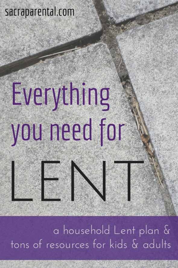 Lent 2015: Everything you need, all in one place, for both kids and adults | Sacraparental.com