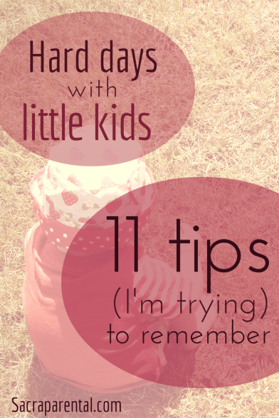 Hard Days with Little Kids - 11 tips I'm trying to remember | Sacraparental.com