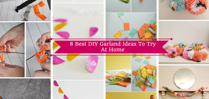 Best 8 Diy Garland Ideas To Try At Home They So Beautiful