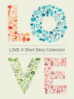Love: A Short Story Collection
