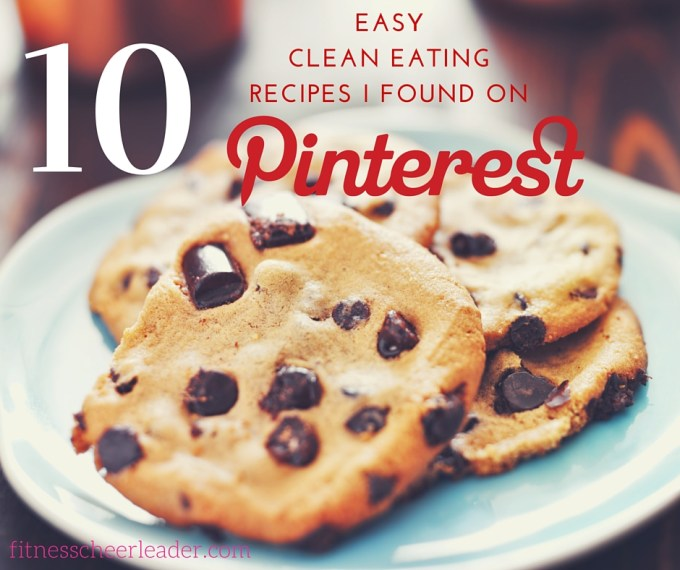 10 Easy Clean Eating Recipes I Found on Pinterest