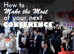 \How to Make the Most of your Next Conference Part 2\