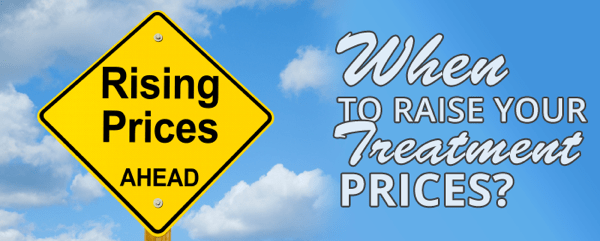 When to Raise Your Treatment Prices