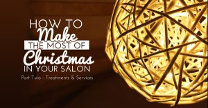\How to Make the Most of Christmas in Your Salon Part Two Treatments and Services\
