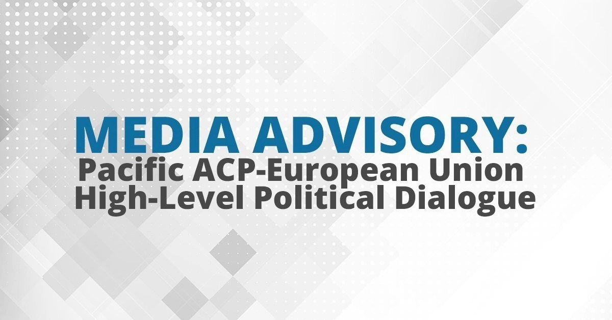 MEDIA ADVISORY Pacific ACP-European Union High-Level Political