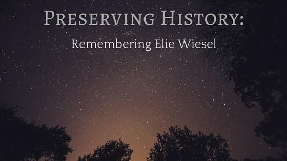 Preserving History: Remembering Elie Wiesel