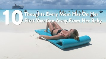 10 Thoughts Every Mom Has On Her First Vacation Away From Her Baby