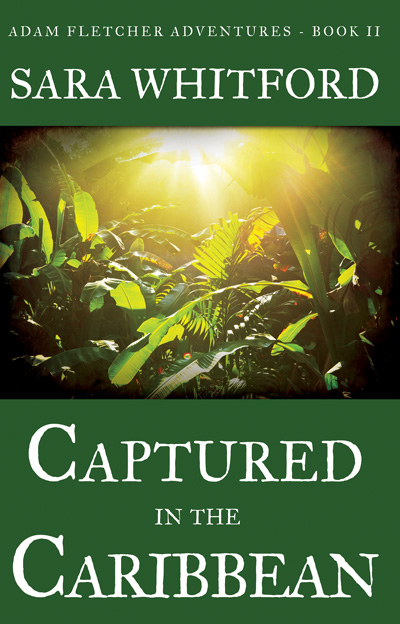 Captured in the Caribbean (Adam Fletcher Adventure Series - Book 2) by Sara Whitford