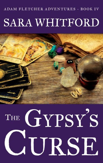 The Gypsy's Curse (Adam Fletcher Adventure Series - Book 4) by Sara Whitford