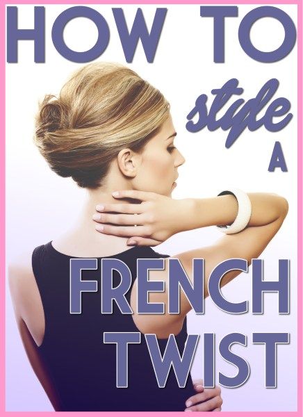 Hairstyle How to Style a French Twist