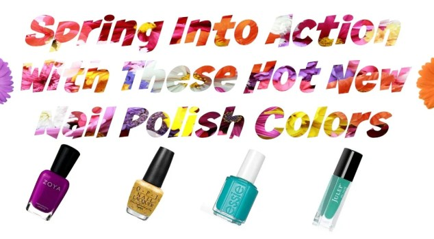 Spring Into Action With These Hot New Nail Polish Colors - Sassy Townhouse Living