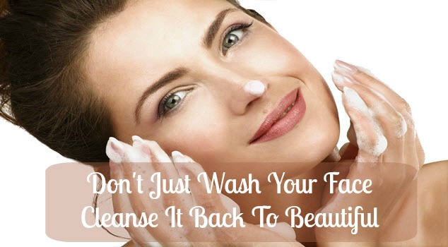 Don't Just Wash Your Face Cleanse It Back To Beautiful - Sassy Townhouse Living