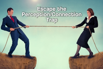 Escape the Perception/Connection Trap and restore the connection in your marriage.