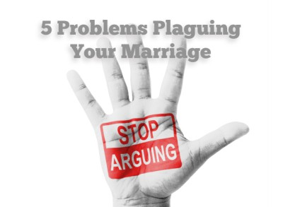 5 Problems that plague your marriage (and lots of other marriages).