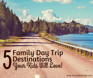 5 Family Day Trip Destinations Your Kids Will Love