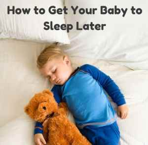 How to Get Your Baby to Sleep Later