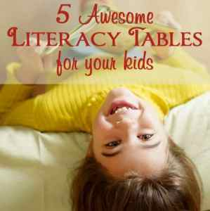 5 Awesome Literacy Tables for Your Kids
