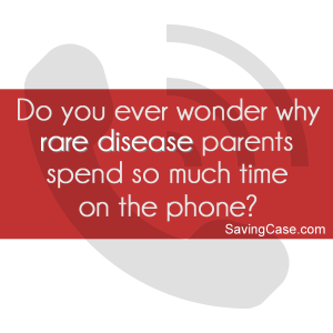 Do you ever wonder why rare disease parents spend so much time on the phone?