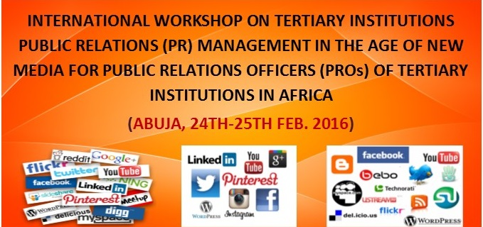 INTERNATIONAL WORKSHOP ON TERTIARY INSTITUTIONS PUBLIC RELATIONS (PR) MANAGEMENT IN THE AGE OF NEW/SOCIAL MEDIA FOR PROs and ICT DIRECTORS OF TERTIARY INSTITUTIONS IN AFRICA