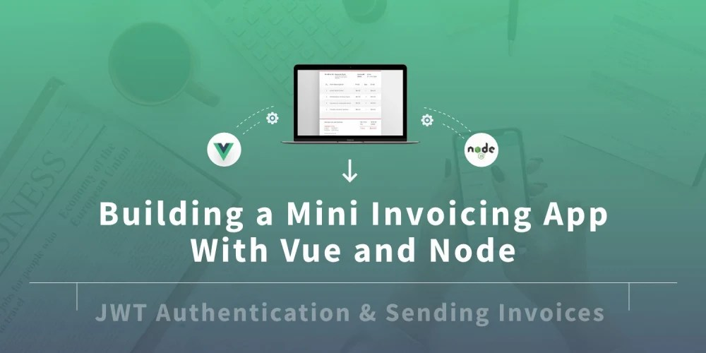 Building a Mini Invoicing Application with Vue and NodeJS - JWT