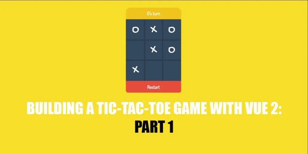 Building a Tic-Tac-Toe Game with Vue 2 Part 1 \u2015 Scotchio
