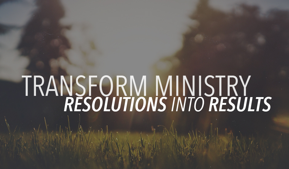 Transform Ministry Resolutions into Results