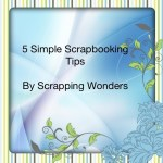 Tips & Tricks | 5 Steps for Scrapping Faster
