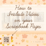 Tutorial | How to Include Video on a Scrapbook Page