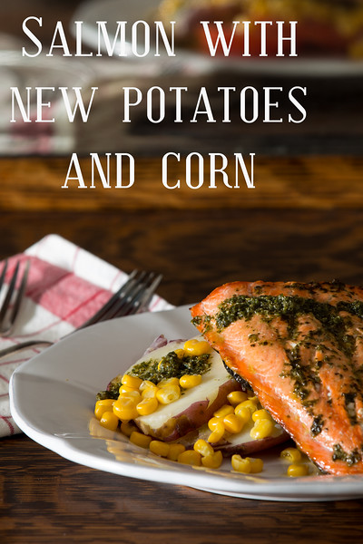 Salmon with New Potatoes and Corn!  Wonderful!