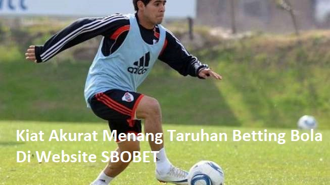 Kiat Akurat Menang Taruhan Betting Bola Di Website SBOBET