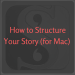 How to Structure Your Story (for Mac)