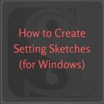 Setting Sketches Windows