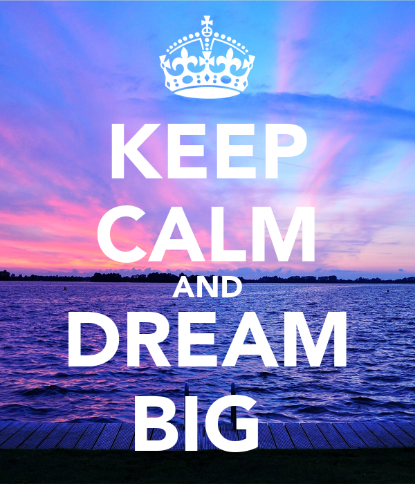 Keep Calm Quotes For Girls Wallpaper Keep Calm And Dream Big Poster Lilymai Keep Calm O Matic