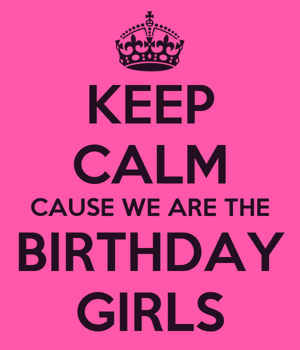 Wallpaper Tank Girl Keep Calm Cause We Are The Birthday Girls Poster Twin