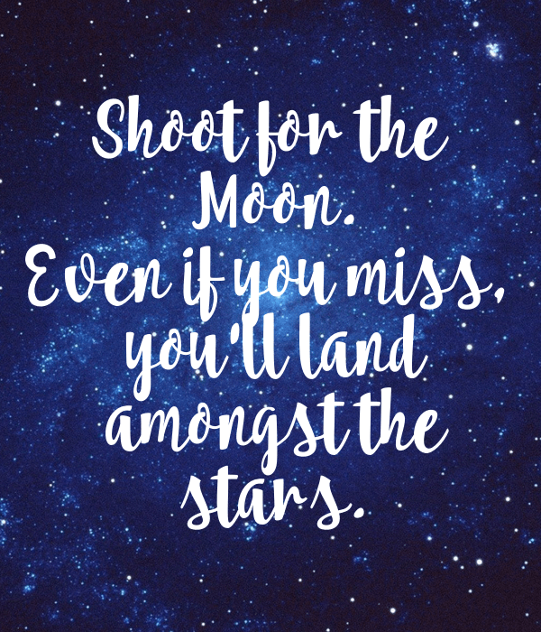 Shoot For The Moon Quote Wallpaper Shoot For The Moon Even If You Miss You Ll Land Amongst