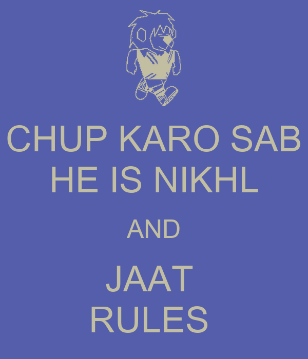 Chup karo sab he is nikhl and jaat rules poster