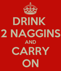 http://i0.wp.com/sd.keepcalm-o-matic.co.uk/i/drink-2-naggins-and-carry-on-2.png?w=200