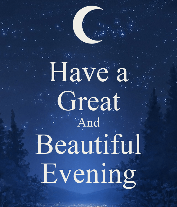 Beautiful Quotes For Friends With Wallpaper Have A Great And Beautiful Evening Poster Beckmayaka
